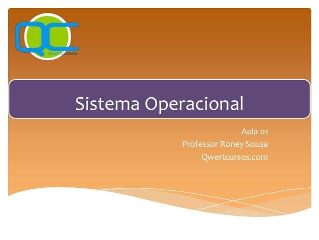 Sistema Operacional Aula 01 Professor Roney Sousa Qwertcursos.com