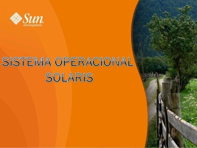 SOLARIS é um Sistema Operacional UNIX desenvolvido pela antiga Sun Microsystems, que é uma subsidiária da Oracle. O Solari...