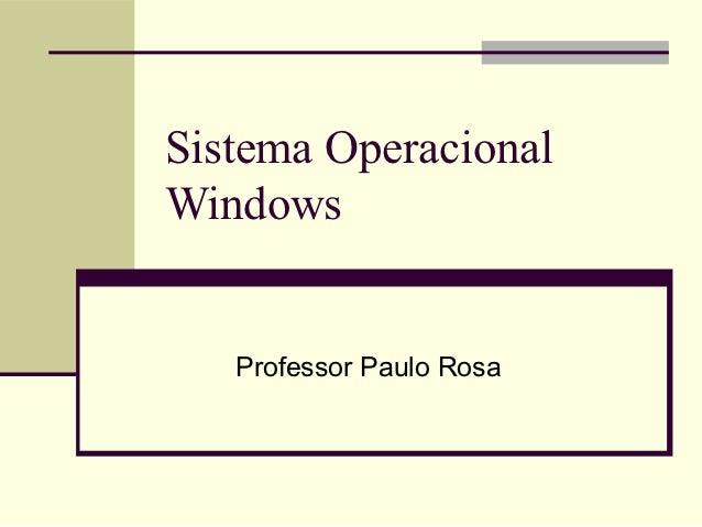 Sistema OperacionalWindows   Professor Paulo Rosa