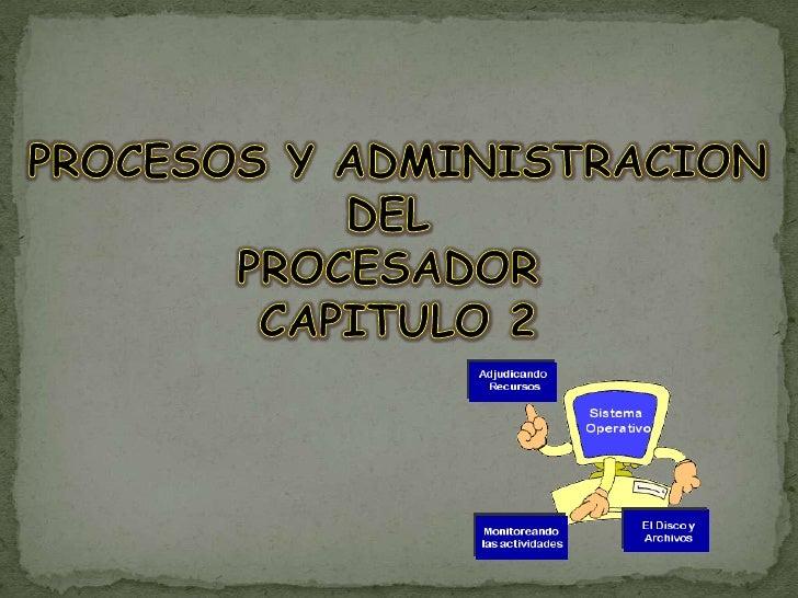 PROCESOS Y ADMINISTRACION<br />DEL <br />PROCESADOR <br />CAPITULO 2<br />