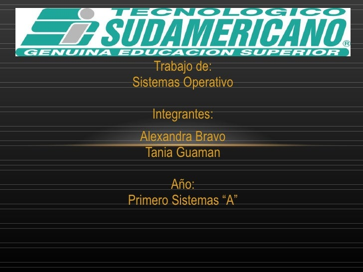 "Trabajo de: Sistemas Operativo Integrantes: Alexandra Bravo Tania Guaman Año: Primero Sistemas ""A"""