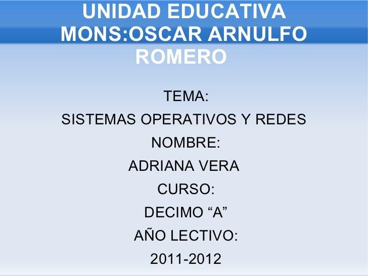 """UNIDAD EDUCATIVA MONS:OSCAR ARNULFO ROMERO  <ul>TEMA: SISTEMAS OPERATIVOS Y REDES  NOMBRE: ADRIANA VERA  CURSO: DECIMO """"A""""..."""