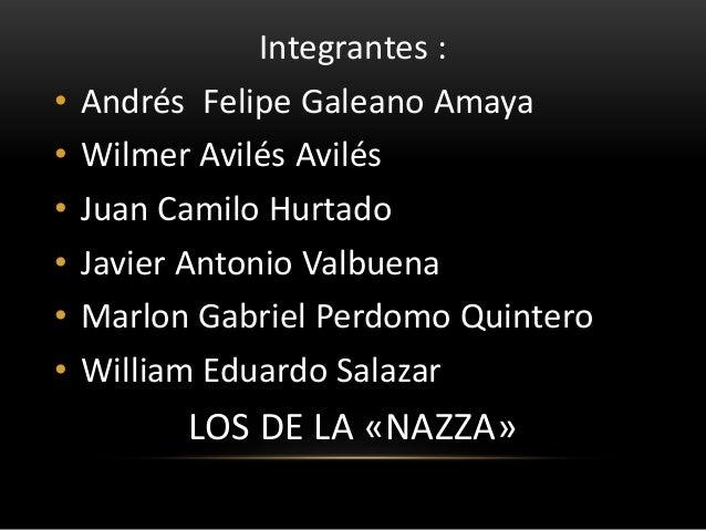 Integrantes :•   Andrés Felipe Galeano Amaya•   Wilmer Avilés Avilés•   Juan Camilo Hurtado•   Javier Antonio Valbuena•   ...