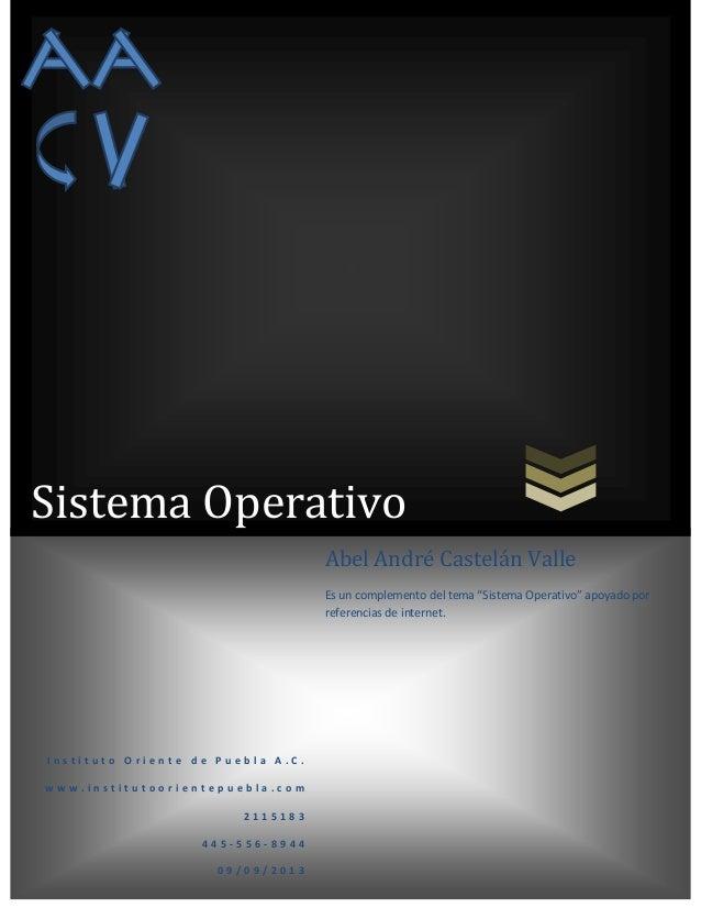 """Sistema Operativo Abel André Castelán Valle Es un complemento del tema """"Sistema Operativo"""" apoyado por referencias de inte..."""