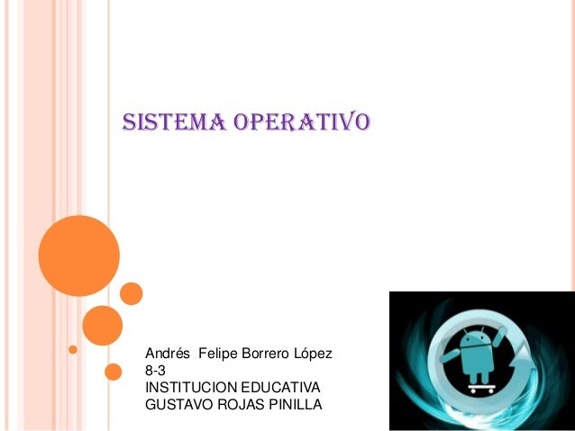 Sistema operativo Andrés Felipe Borrero López 8-3 INSTITUCION EDUCATIVA GUSTAVO ROJAS PINILLA