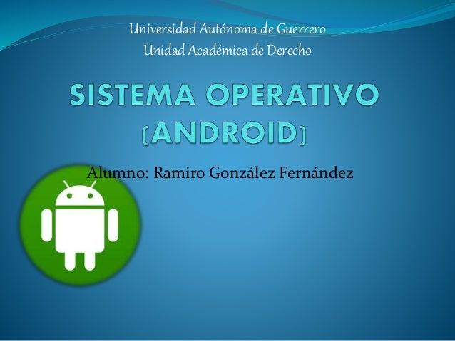 Universidad Autónoma de Guerrero  Unidad Académica de Derecho  Alumno: Ramiro González Fernández