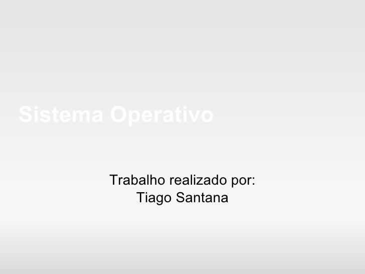 Sistema Operativo Trabalho realizado por: Tiago Santana