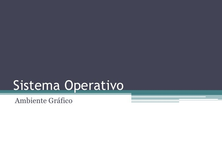 Sistema Operativo<br />Ambiente Gráfico<br />