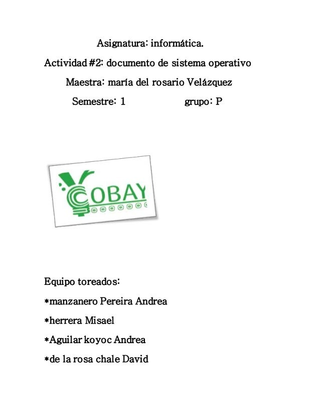 Asignatura: informática.  Actividad #2: documento de sistema operativo  Maestra: maría del rosario Velázquez  Semestre: 1 ...
