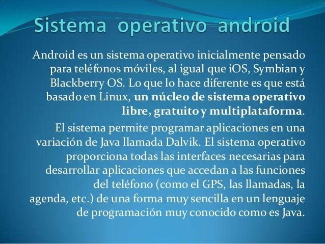 Android es un sistema operativo inicialmente pensado para teléfonos móviles, al igual que iOS, Symbian y Blackberry OS. Lo...