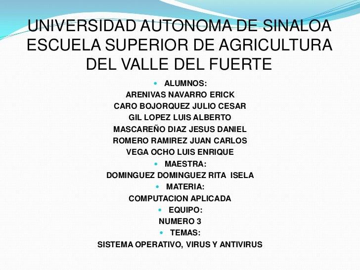 UNIVERSIDAD AUTONOMA DE SINALOA ESCUELA SUPERIOR DE AGRICULTURA DEL VALLE DEL FUERTE<br />ALUMNOS:<br />ARENIVAS NAVARRO E...