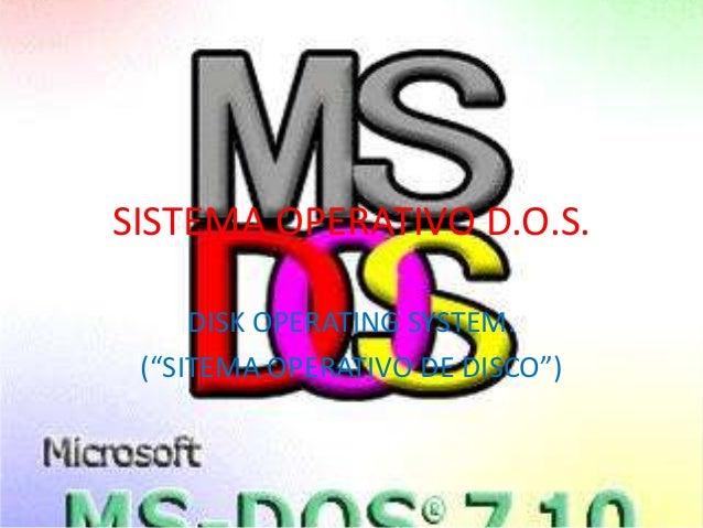 """SISTEMA OPERATIVO D.O.S. DISK OPERATING SYSTEM. (""""SITEMA OPERATIVO DE DISCO"""")"""