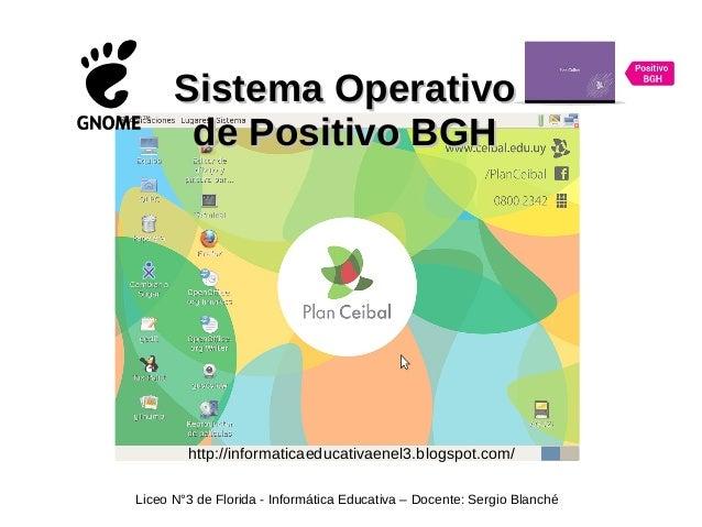 Sistema OperativoSistema Operativo de Positivo BGHde Positivo BGH Liceo N°3 de Florida - Informática Educativa – Docente: ...