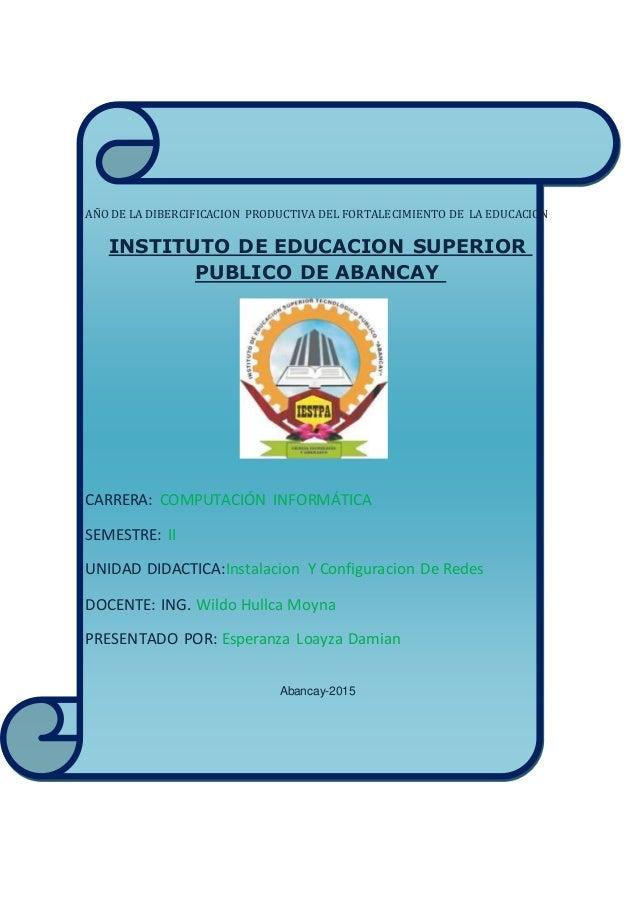 AÑO DE LA DIBERCIFICACION PRODUCTIVA DEL FORTALECIMIENTO DE LA EDUCACION INSTITUTO DE EDUCACION SUPERIOR PUBLICO DE ABANCA...