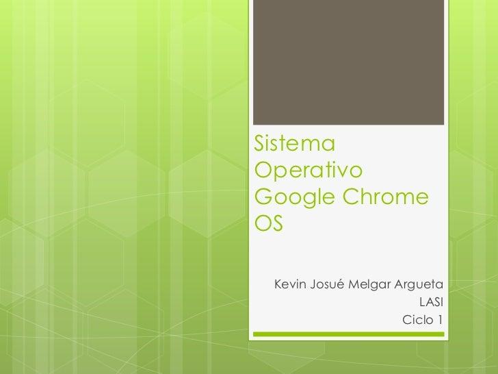 SistemaOperativoGoogle ChromeOS Kevin Josué Melgar Argueta                        LASI                     Ciclo 1