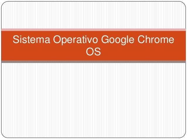 Sistema Operativo Google Chrome               OS
