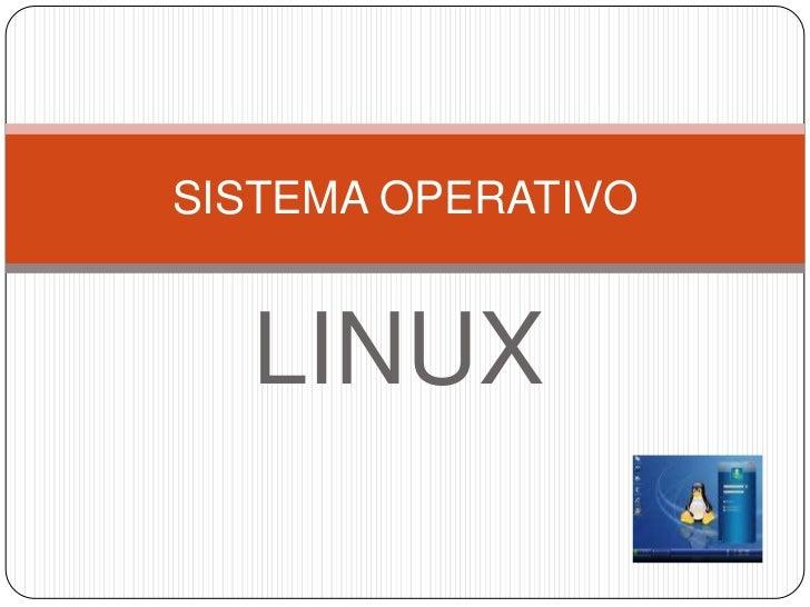 LINUX<br />SISTEMA OPERATIVO<br />