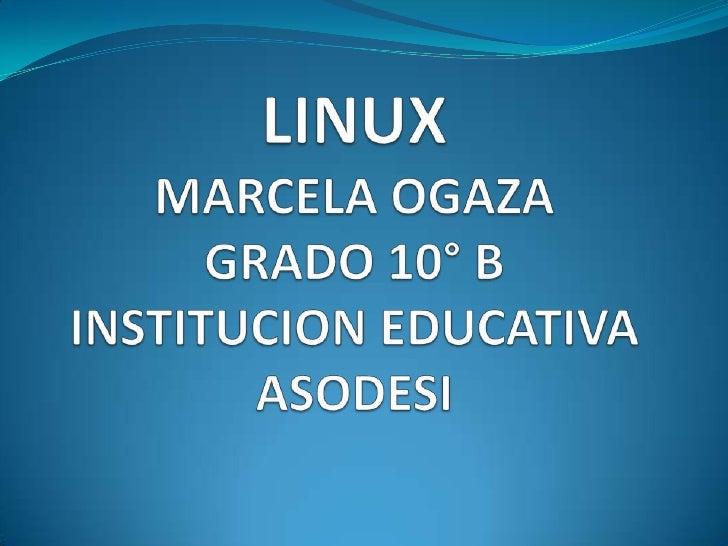 LINUXMARCELA OGAZAGRADO 10° BINSTITUCION EDUCATIVA ASODESI<br />