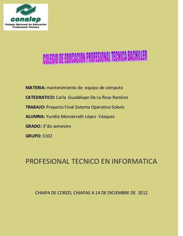 MATERIA: mantenimiento de equipo de cómputoCATEDRATICO: Carla Guadalupe De La Rosa RamírezTRABAJO: Proyecto Final Sistema ...