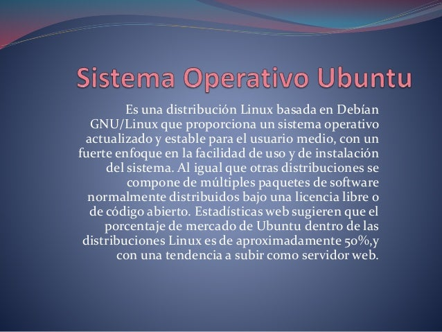 Es una distribución Linux basada en Debían GNU/Linux que proporciona un sistema operativo actualizado y estable para el us...