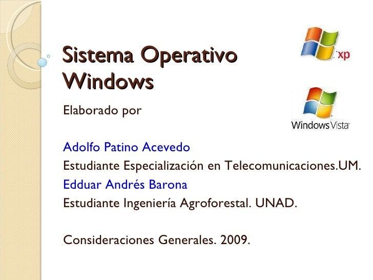 Sistema Operativo  Windows Elaborado por Adolfo Patino Acevedo Estudiante Especialización en Telecomunicaciones.UM. Edduar...