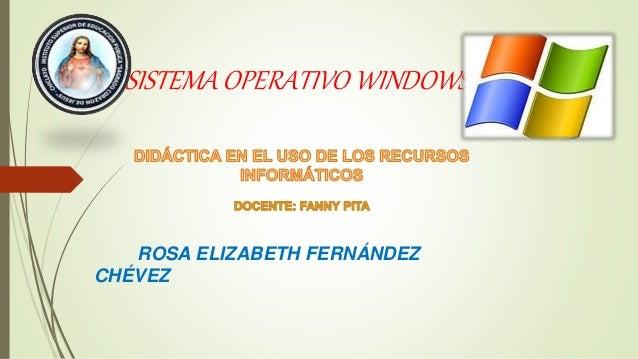SISTEMA OPERATIVO WINDOWS ROSA ELIZABETH FERNÁNDEZ CHÉVEZ