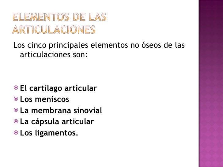 <ul><li>Los cinco principales elementos no óseos de las articulaciones son:   </li></ul><ul><li>El cartílago articular </l...