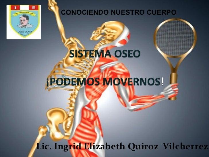 CONOCIENDO NUESTRO CUERPOLic. Ingrid Elizabeth Quiroz Vilcherrez