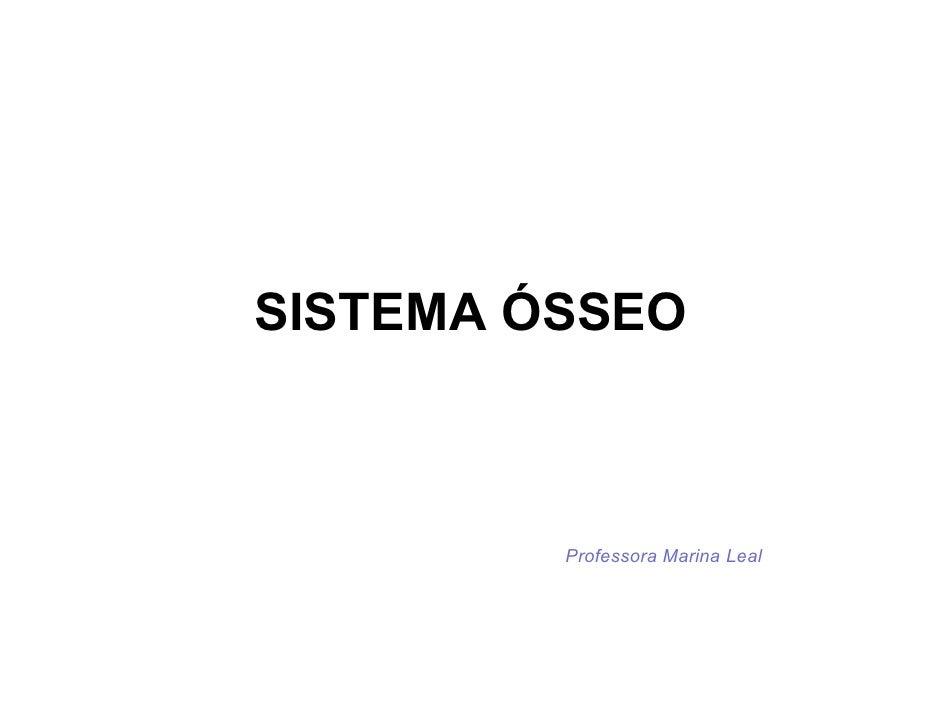 SISTEMA ÓSSEO         Professora Marina Leal