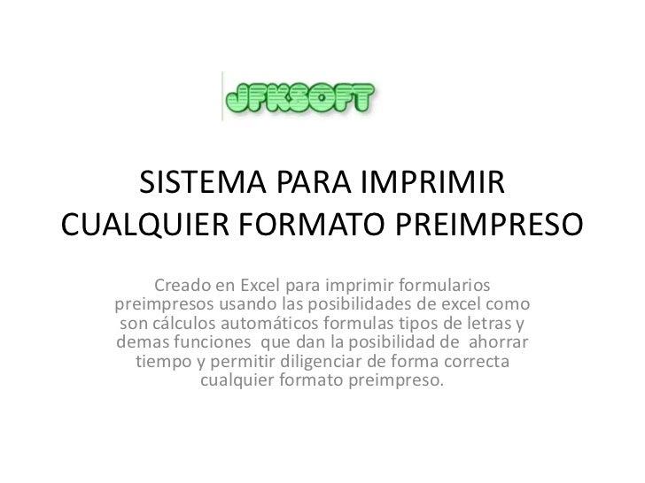 SISTEMA PARA IMPRIMIR CUALQUIER FORMATO PREIMPRESO<br />Creado en Excel para imprimir formularios preimpresos usando las p...