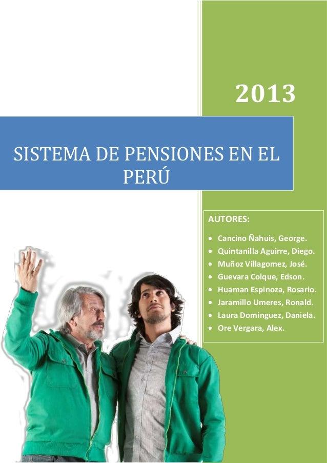[Escribir texto] 2013 SISTEMA DE PENSIONES EN EL PERÚ AUTORES: Cancino Ñahuis, George. Quintanilla Aguirre, Diego. Muñoz V...