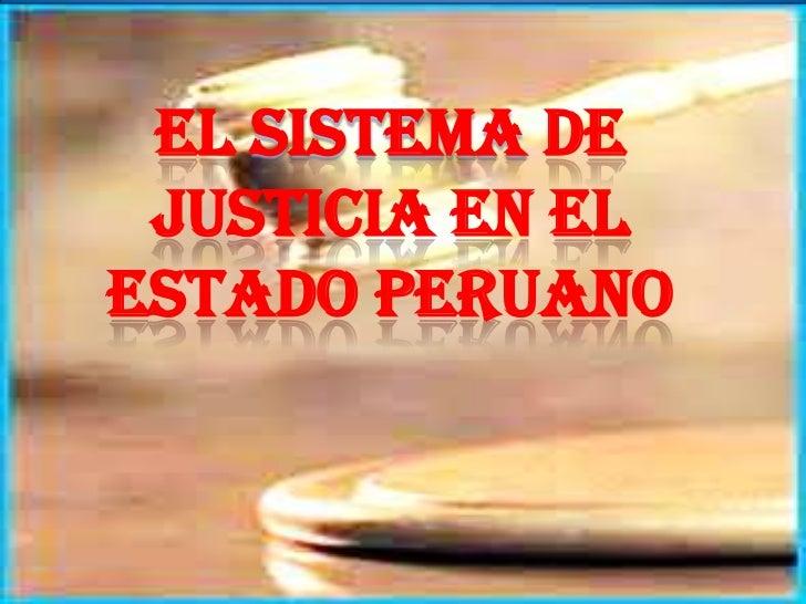 El sistema de justicia en elestado peruano