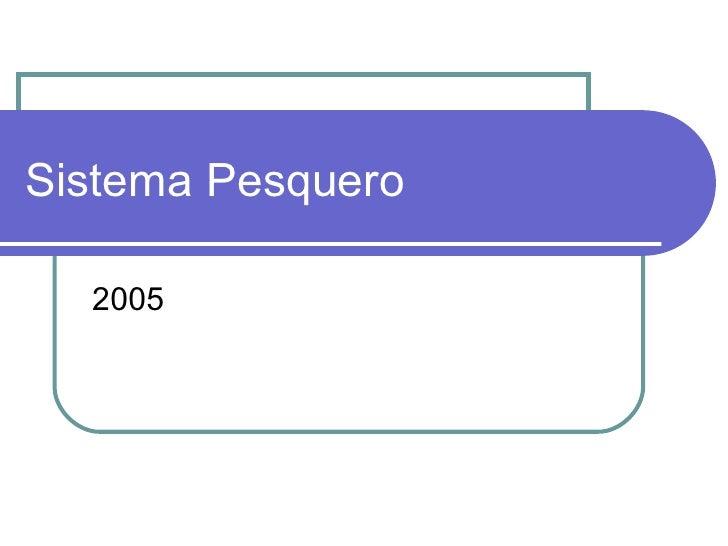 Sistema Pesquero  2005