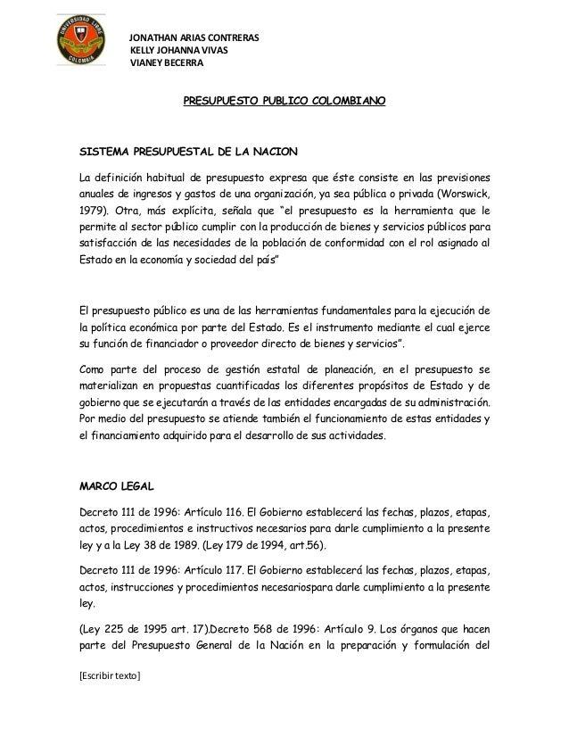 JONATHAN ARIAS CONTRERASKELLY JOHANNA VIVASVIANEY BECERRA[Escribir texto]PRESUPUESTO PUBLICO COLOMBIANOSISTEMA PRESUPUESTA...
