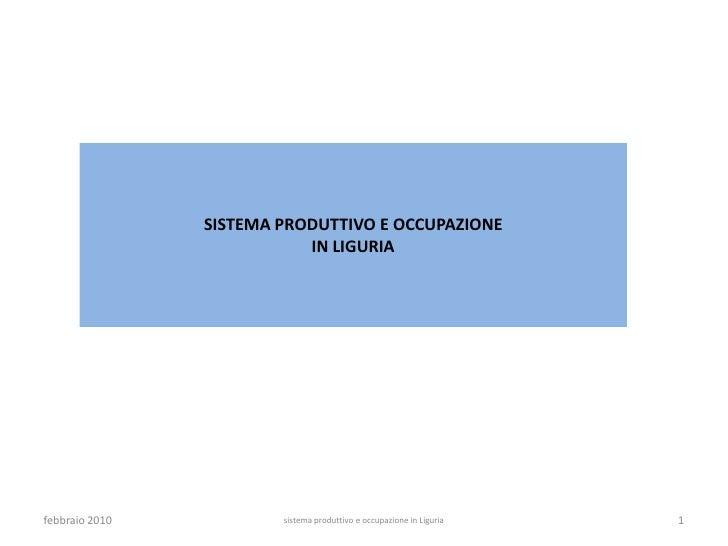 SISTEMA PRODUTTIVO E OCCUPAZIONE                            IN LIGURIA     febbraio 2010           sistema produttivo e oc...
