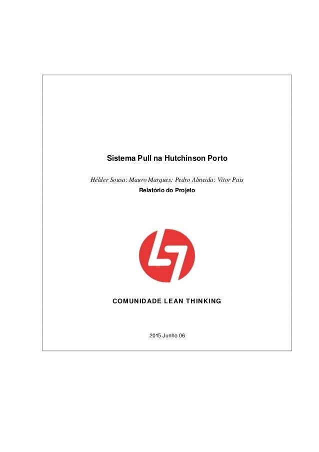 Sistema Pull na Hutchinson Porto Hélder Sousa; Mauro Marques; Pedro Almeida; Vítor Pais Relatório do Projeto COMUNIDADE LE...