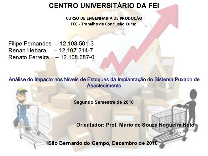 Filipe Fernandes  – 12.108.501-3 Renan Uehara  – 12.107.214-7 Renato Ferreira  – 12.108.687-0 CENTRO UNIVERSITÁRIO DA FEI ...