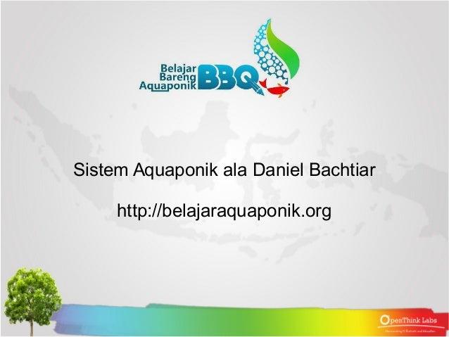 Sistem Aquaponik ala Daniel Bachtiar http://belajaraquaponik.org