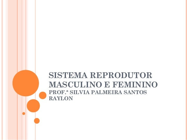 SISTEMA REPRODUTORMASCULINO E FEMININOPROF.ª SILVIA PALMEIRA SANTOSRAYLON