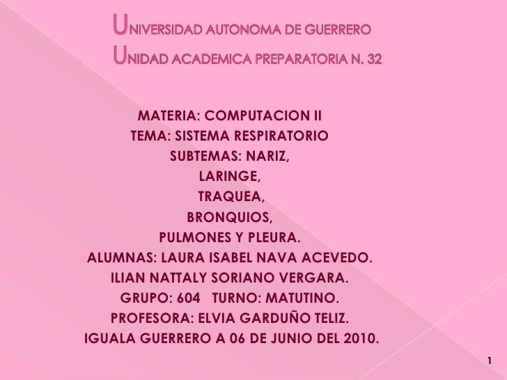 UNIVERSIDAD AUTONOMA DE GUERREROUNIDAD ACADEMICA PREPARATORIA N. 32<br />MATERIA: COMPUTACION II<br />TEMA: SISTEMA RESPIR...