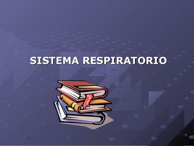 SISTEMA RESPIRATORIOSISTEMA RESPIRATORIO