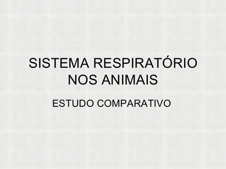 SISTEMA RESPIRATÓRIO NOS ANIMAIS ESTUDO COMPARATIVO