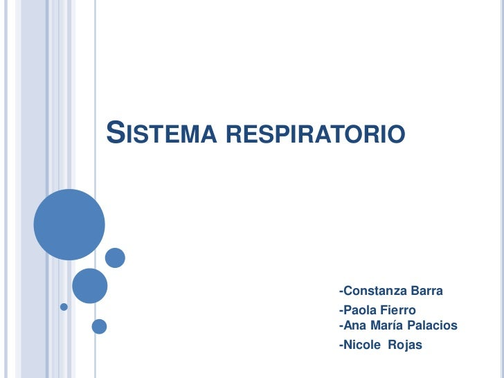 SISTEMA RESPIRATORIO               -Constanza Barra               -Paola Fierro               -Ana María Palacios         ...