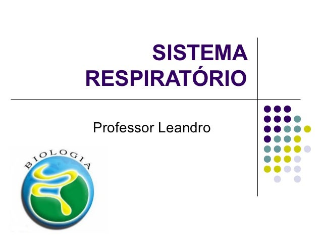SISTEMARESPIRATÓRIOProfessor Leandro