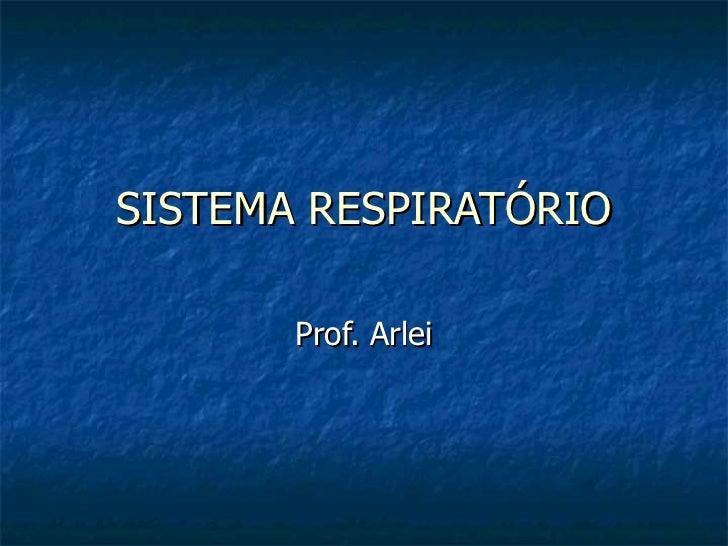 SISTEMA RESPIRATÓRIO Prof. Arlei