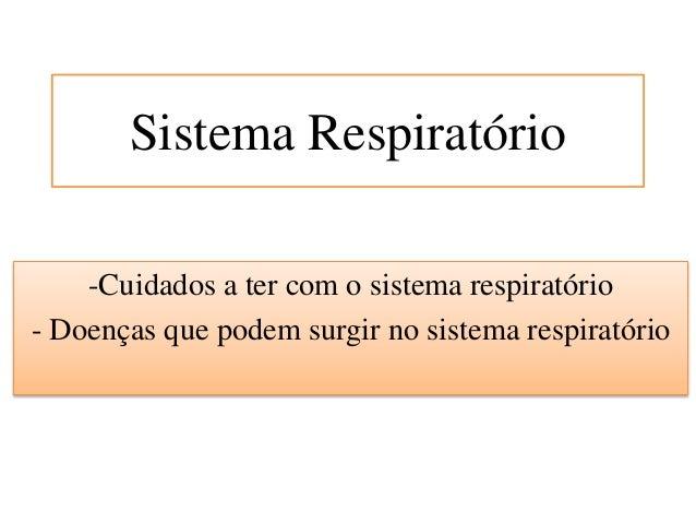 Sistema Respiratório -Cuidados a ter com o sistema respiratório - Doenças que podem surgir no sistema respiratório
