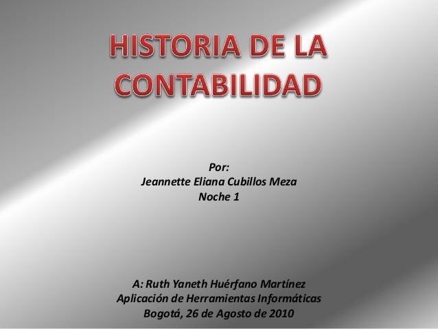 Por: Jeannette Eliana Cubillos Meza Noche 1 A: Ruth Yaneth Huérfano Martínez Aplicación de Herramientas Informáticas Bogot...