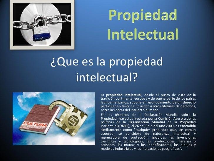 ¿Que es la propiedad intelectual? La  propiedad intelectual , desde el punto de vista de la tradición continental europea ...