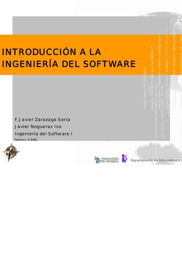 INTRODUCCIÓN A LAINGENIERÍA DEL SOFTWARE  F.Javier Zarazaga Soria  Javier Nogueras Iso  Ingeniería del Software I  febrero...