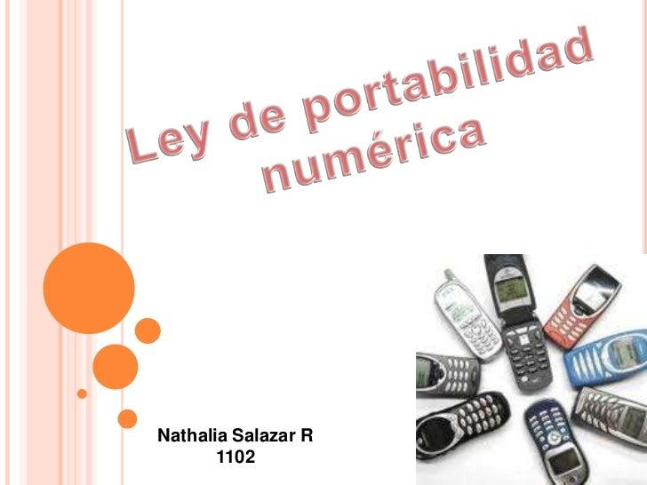 Ley de portabilidad<br />numérica<br />Nathalia Salazar R<br />1102<br />